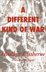 A Different Kind of War - Heather Clitheroe