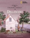 Voices from Colonial America: Delaware 1638-1776 - National Geographic Society, Karen Hossell