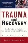 Trauma and Recovery: The Aftermath of Violence--From Domestic Abuse to Political Terror - Judith Lewis Herman