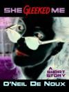 She Gleeked Me (A Lucien Caye Private Eye Story) - O'Neil de Noux