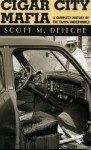 Cigar City Mafia: A Complete History of the Tampa Underworld - Scott M. Deitche