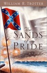 The Sands of Pride: A Novel of the Civil War - William R. Trotter