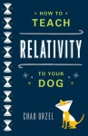 How to Teach Relativity to Your Dog - Chad Orzel