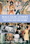 Malcolm Lowry: The Man and His Work - George Woodcock