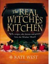 The Real Witches' Kitchen: Spells, Recipes, Oils, Lotions and Potions from the Witches' Hearth - Kate West