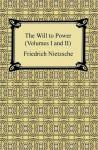 The Will to Power, Vols 1-2 - Friedrich Nietzsche