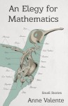 An Elegy for Mathematics - Anne Valente