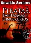Piratas, Fantasmas Y Dinosaurios - Osvaldo Soriano