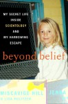 Beyond Belief: My Secret Life Inside Scientology and My Harrowing Escape - Jenna Miscavige Hill, Lisa Pulitzer