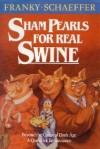 Sham Pearls for Real Swine: Beyond the Cultural Dark Age-A Quest for Renaissance - Frank Schaeffer, Francis August Schaeffer