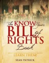 The Know Your Bill of Rights Book: Don't Lose Your Constitutional Rights--Learn Them! - Sean Patrick