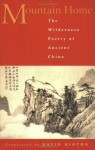 Mountain Home: The Wilderness Poetry of Ancient China - David Hinton