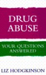 Drug Abuse: Your Questions Answered - Liz Hodgkinson