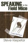 Speaking to the Field Mice - Steve Klepetar