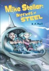Mike Stellar: Nerves of Steel - K.A. Holt