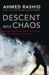 Descent Into Chaos: How The War Against Islamic Extremism Is Being Lost In Pakistan, Afghanistan And Central Asia - Ahmed Rashid