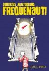 Ignatius MacFarland: Frequenaut! - Paul Feig