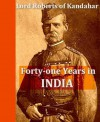 Forty-one Years in India: From Subaltern to Commander-in-Chief - Field-Marshal Lord Roberts of Kandahar
