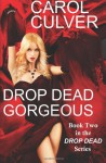 Drop Dead Gorgeous - Carol Culver