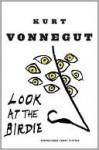 Look at the Birdie: Unpublished Short Fiction - Kurt Vonnegut