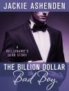 The Billion Dollar Bad Boy - Jackie Ashenden
