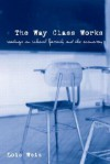 The Way Class Works: Readings on School, Family, and the Economy - Lois Weis
