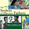 The 7 Secrets of Effective Fathers: Becoming the Father Your Children Need - Ken R Canfield, Wayne Shepherd