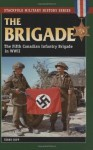 The Brigade: The Fifth Canadian Infantry Brigade in World War II (Stackpole Military History Series) - Terry Copp