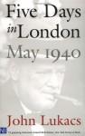 Five Days in London: May 1940 - John A. Lukacs
