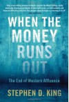 When the Money Runs Out: The End of Western Affluence - Stephen D. King
