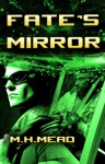 Fate's Mirror - M.H. Mead