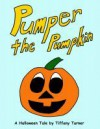 Pumper the Pumpkin - Tiffany Turner, Keith Turner