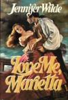 Love Me, Marietta - Jennifer Wilde