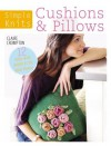 Simple Knits - Cushions & Pillows: 12 Easy-Knit Projects for Your Home - Clare Crompton