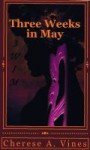 Three Weeks in May - Cherese A. Vines