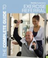 The Complete Guide to Exercise Referral: Working with clients referred to exercise - Debbie Lawrence