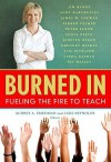 Burned In: Fueling the Fire to Teach - Audrey A. Friedman, Luke Reynolds