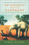 An Audience With An Elephant: And Other Encounters On The Eccentric Side - Byron Rogers