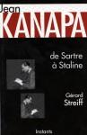 Jean Kanapa: de Sartre a Staline, 1921-1948 - Gérard Streiff