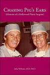 Chasing Pig's Ears: Memoirs of a Hollywood Plastic Surgeon - John Williams