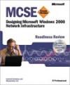 MCSE Designing a Microsoft Windows 2000 Network Infrastructure Readiness Review; Exam 70-221 - Emmett Dulaney, Emmett Dulaney