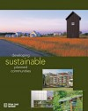 Developing Sustainable Planned Communities - Richard Franko, Jo Allen Gause, Jim Heid, Steven Kellenberg, Jeff Kingsbury, Edward T. McMahon, Judi G. Schweitzer, Daniel K. Slone, Jonathon Rose