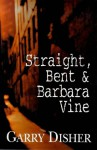 Straight, Bent And Barbara Vine - Garry Disher