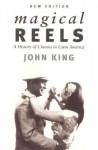 Magical Reels: A History of Cinema in Latin America - John King
