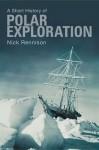 A Short History of Polar Exploration - Nick Rennison
