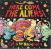Here Come the Aliens! - Colin McNaughton