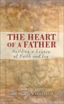 The Heart Of A Father: Building A Legacy Of Faith And Joy - Mike Nappa, Norm Wakefield