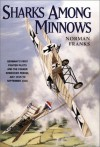 Sharks Among Minnows: Germany's First Fighter Pilots And The Fokker Eindecker Period, July 1915 To September 1916 - Norman L.R. Franks