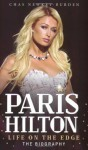 Paris Hilton: Life on the Edge - Chas Newkey-Burden