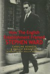 How The English Establishment Framed STEPHEN WARD - Phillip Knightley, Caroline Kennedy